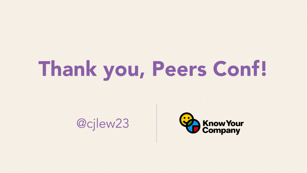 Thank you, Peers Conf! @cjlew23