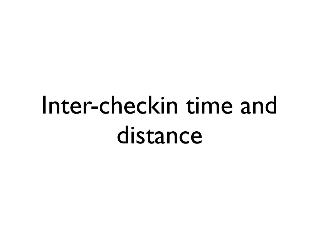 Inter-checkin time and distance