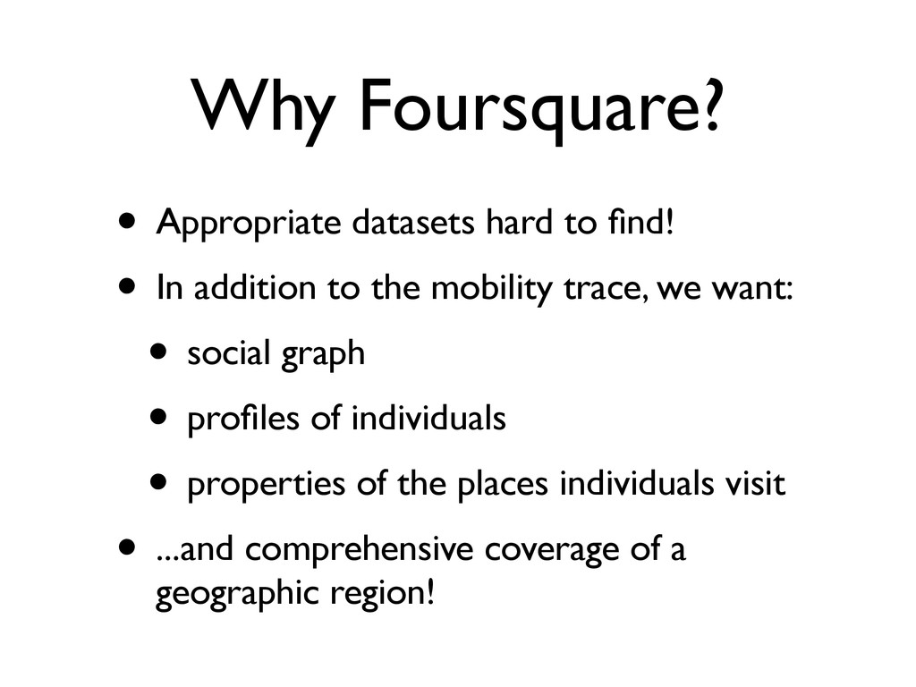 Why Foursquare? • Appropriate datasets hard to ...