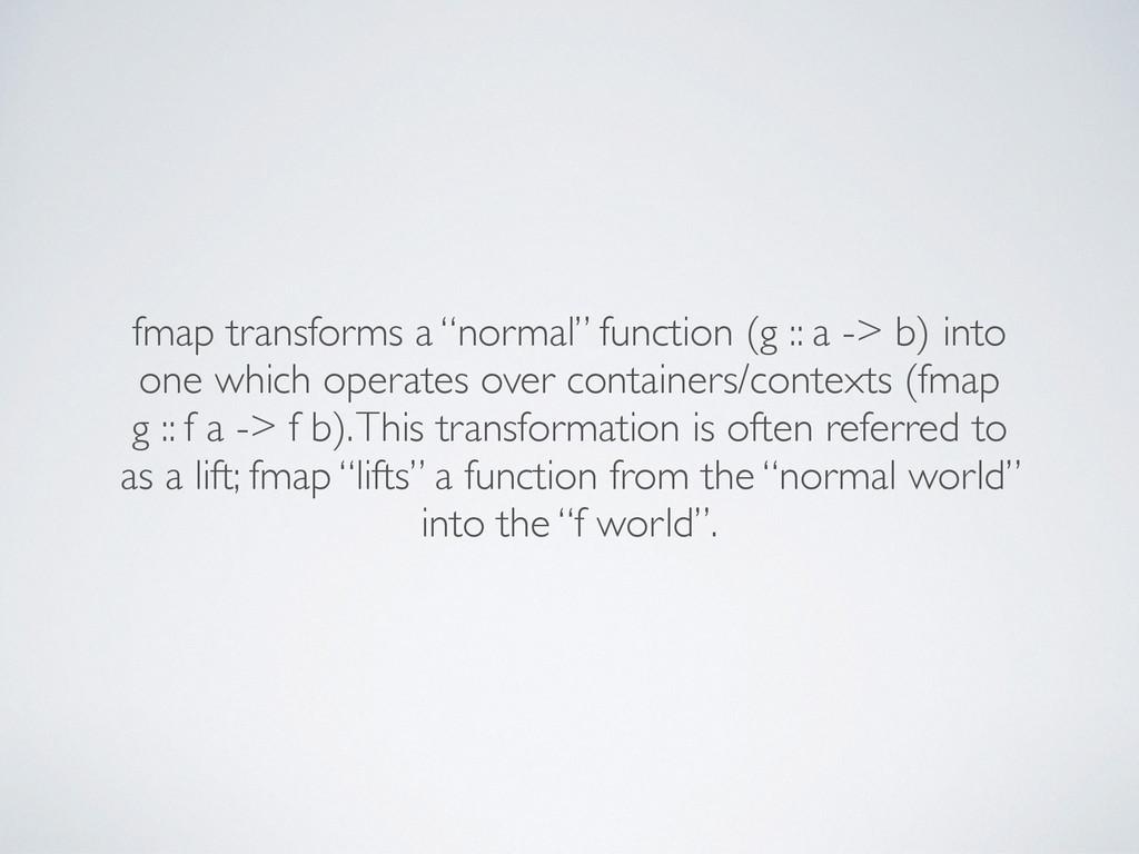 "fmap transforms a ""normal"" function (g :: a -> ..."