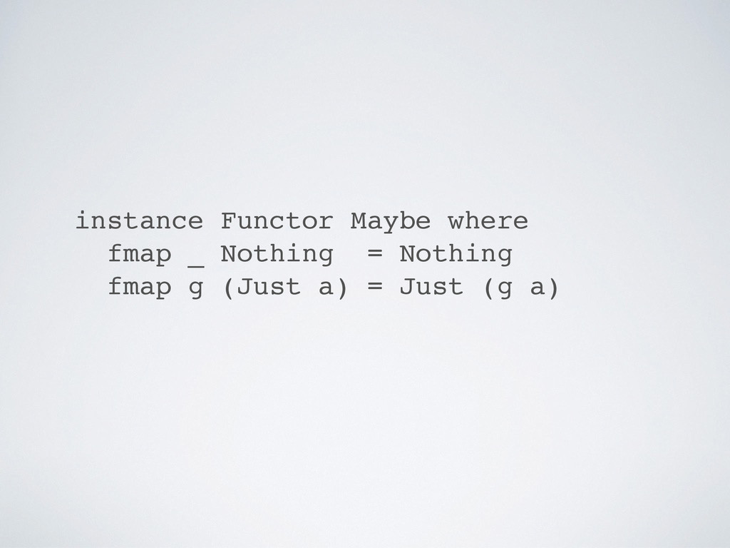 instance Functor Maybe where fmap _ Nothing = N...