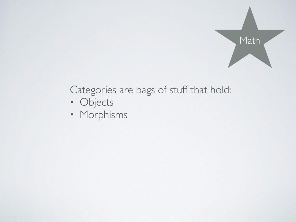 Categories are bags of stuff that hold: • Objec...