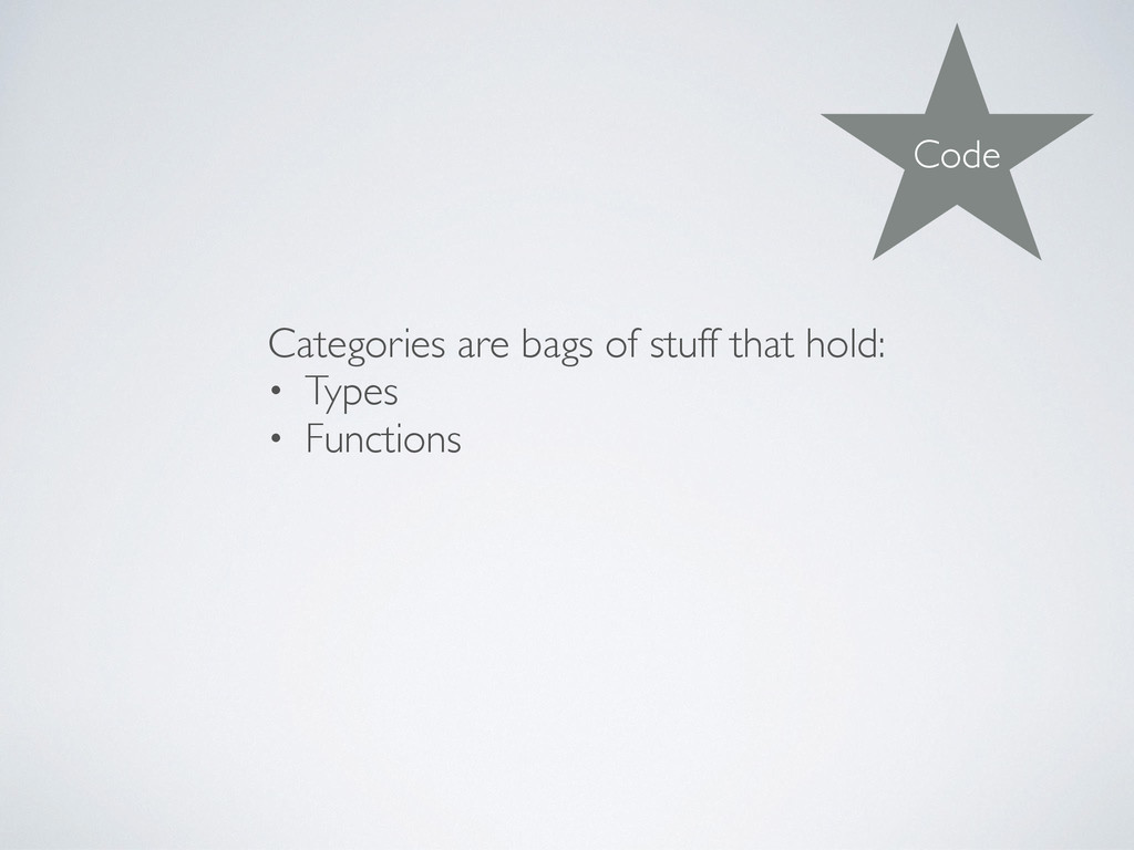 Categories are bags of stuff that hold: • Types...