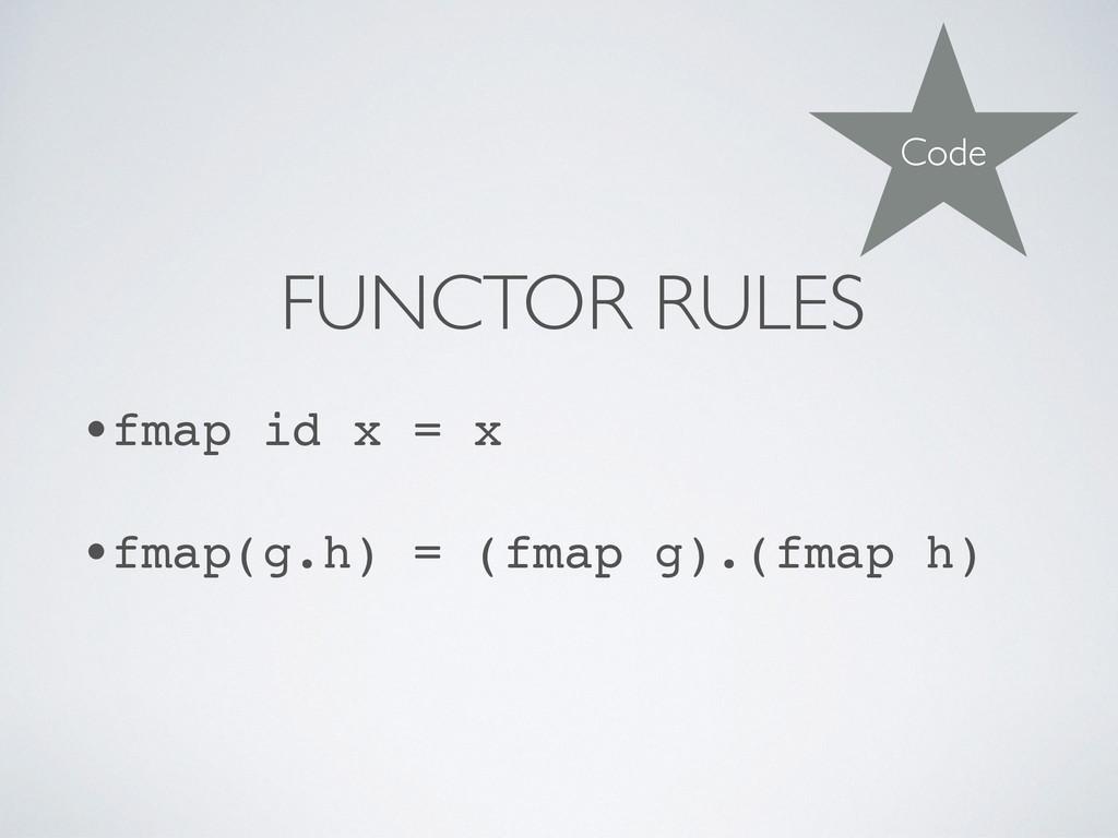 FUNCTOR RULES •fmap id x = x •fmap(g.h) = (fmap...