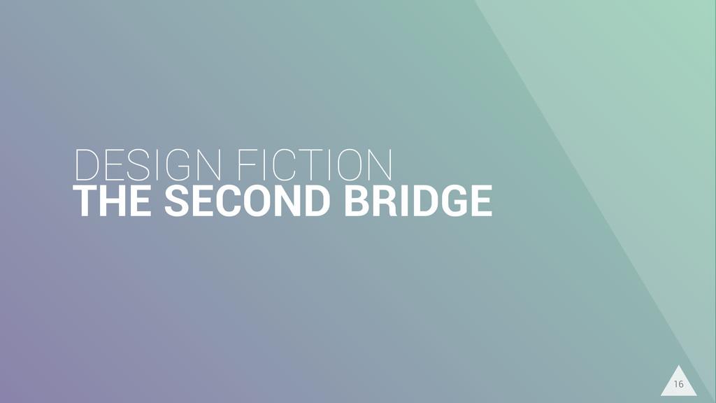 DESIGN FICTION THE SECOND BRIDGE 16