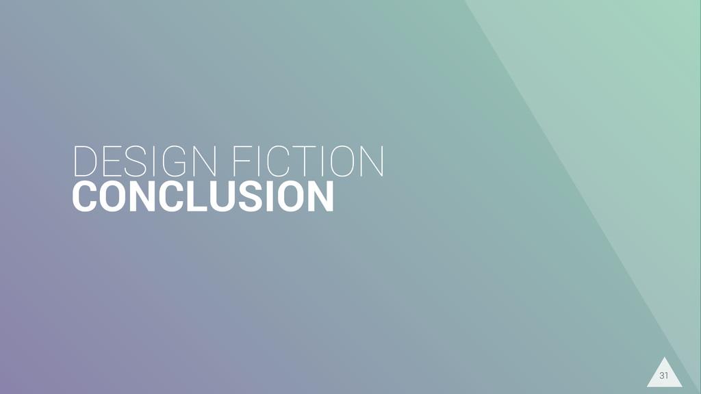 DESIGN FICTION CONCLUSION 31