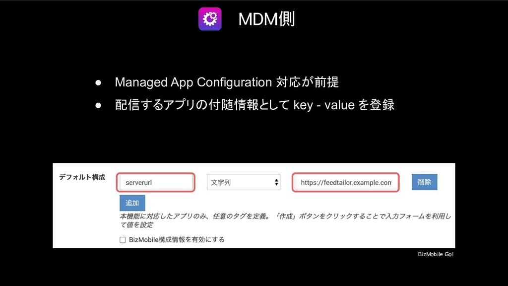 MDM側 ● Managed App Configuration 対応が前提 ● 配信するアプ...