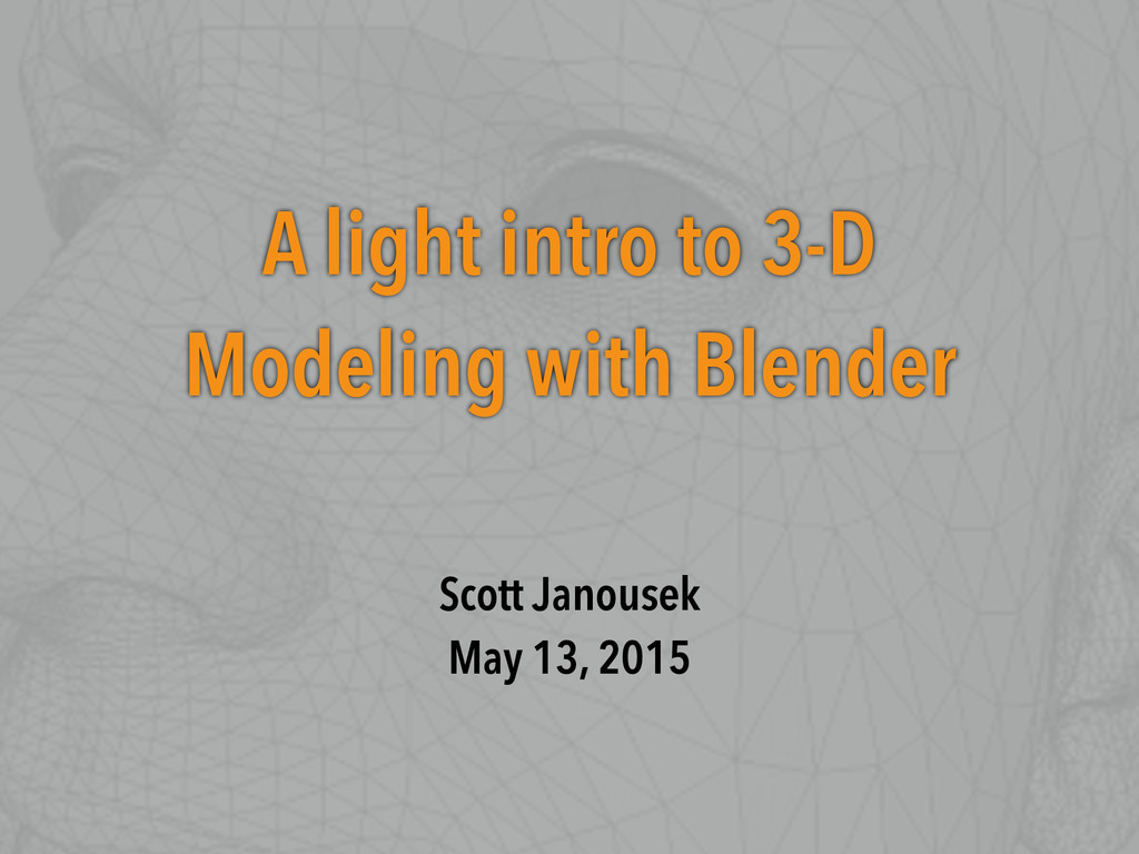 A light intro to 3-D Modeling with Blender Scot...