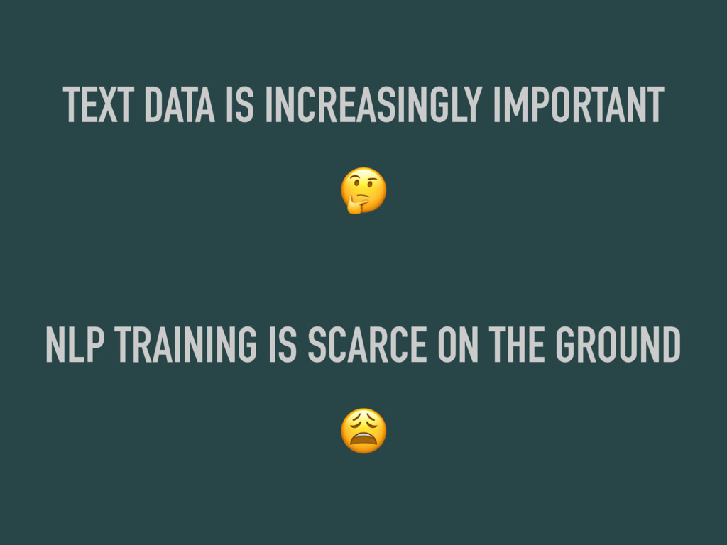 TEXT DATA IS INCREASINGLY IMPORTANT  NLP TRAINI...