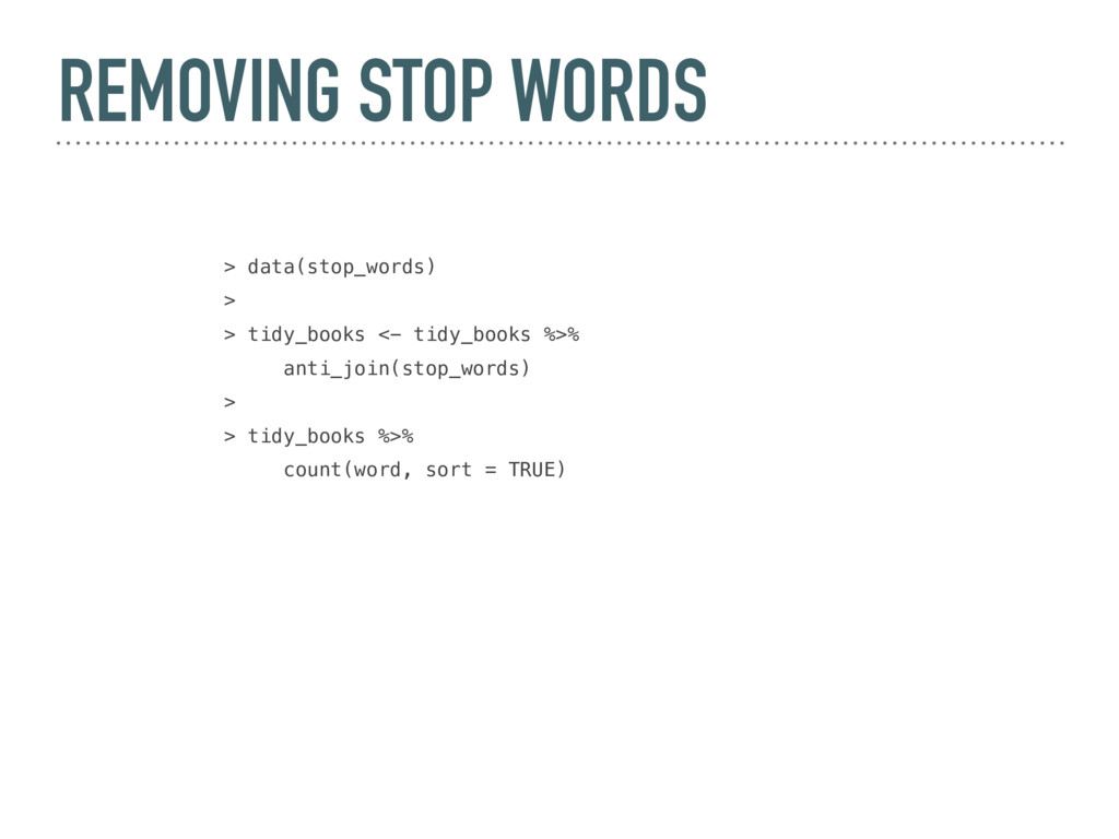 REMOVING STOP WORDS > data(stop_words) > > tidy...