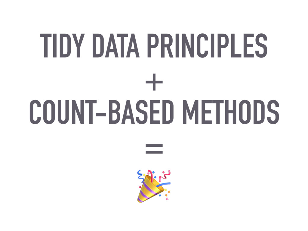 TIDY DATA PRINCIPLES + COUNT-BASED METHODS =