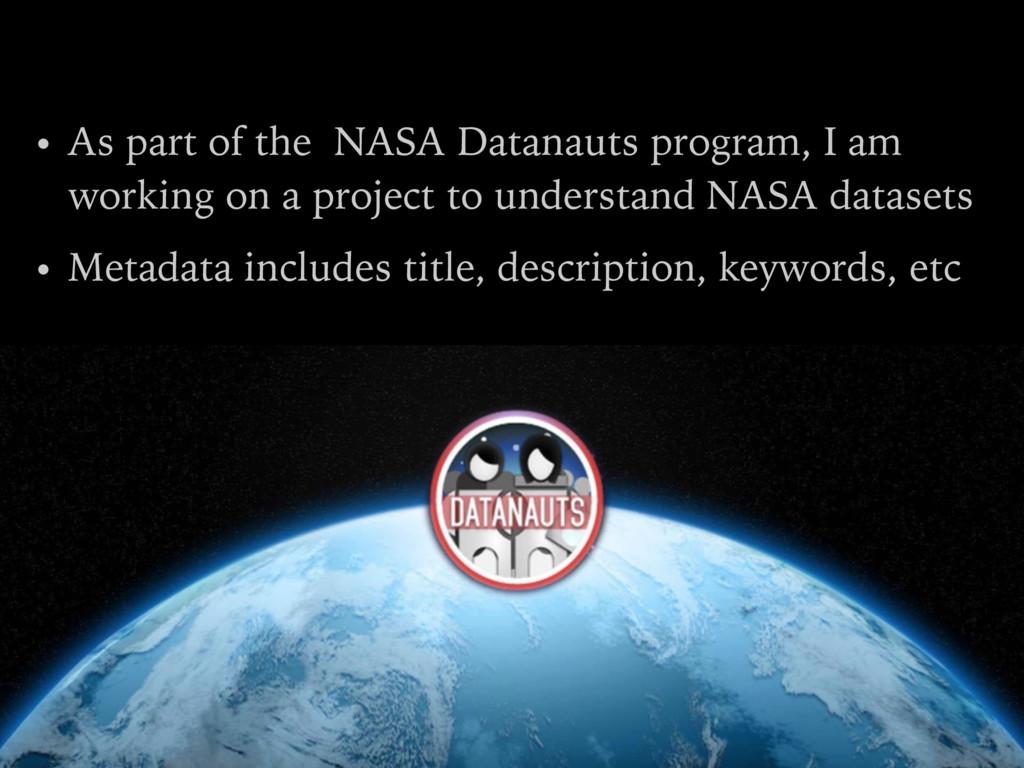 • As part of the NASA Datanauts program, I am w...
