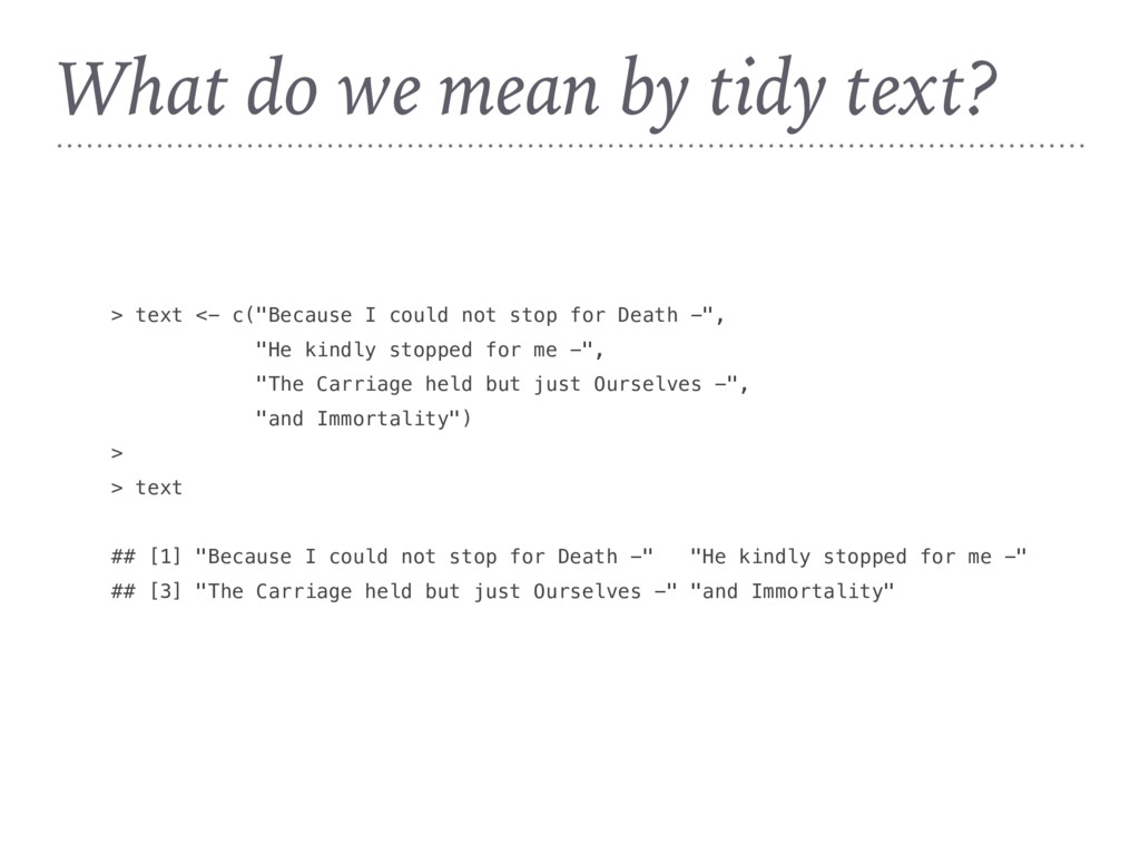 """> text <- c(""""Because I could not stop for Death..."""