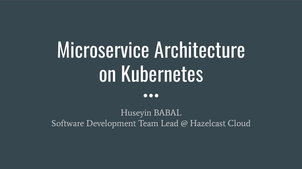 Microservice Architecture on Kubernetes Huseyin...
