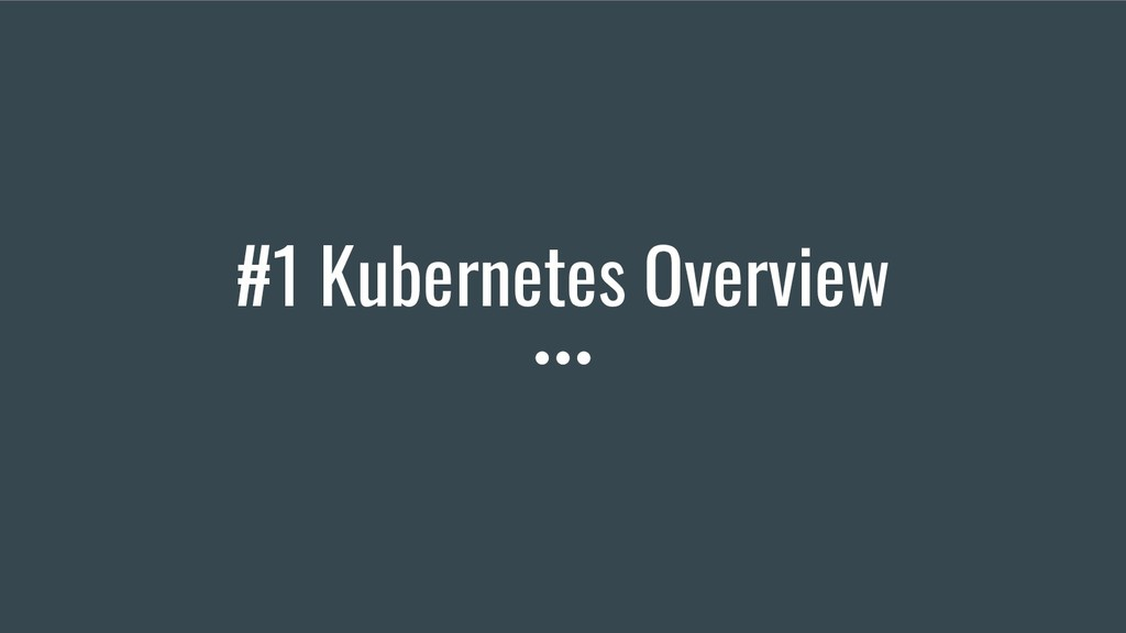 #1 Kubernetes Overview