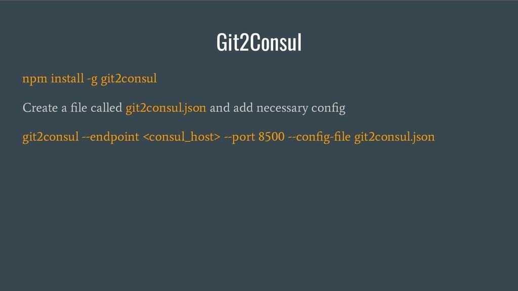 Git2Consul npm install -g git2consul Create a fi...