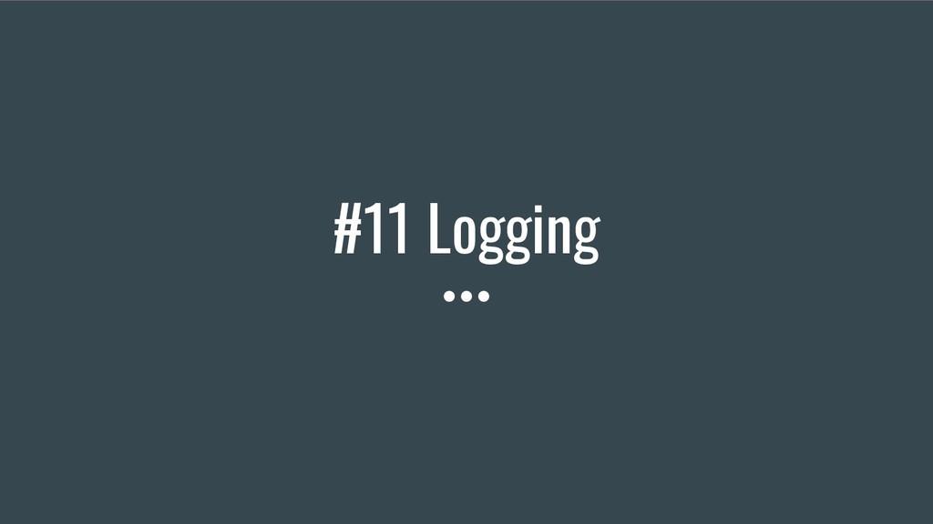 #11 Logging