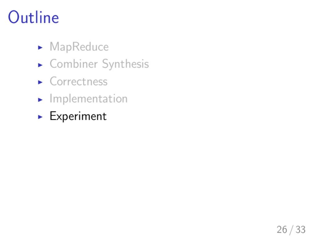 Outline I MapReduce I Combiner Synthesis I Corr...