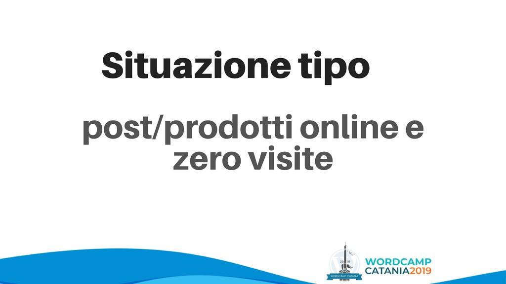post/prodotti online e zero visite Situazione t...