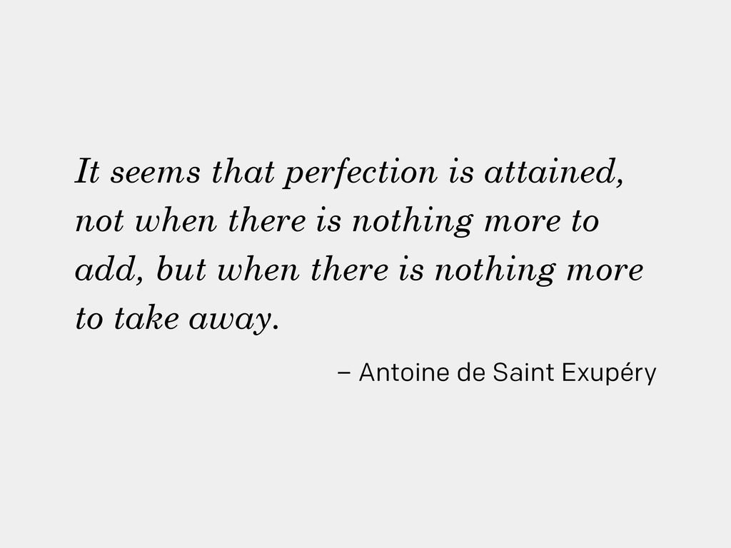 It seems that perfection is attained, not when ...