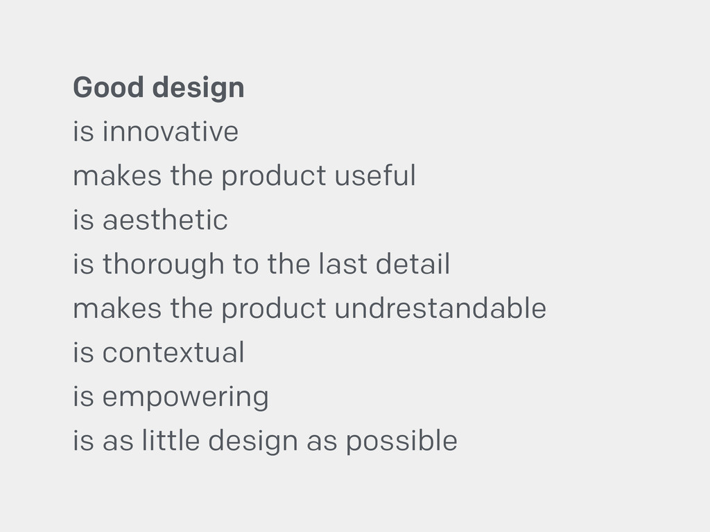 Good design is innovative makes the product use...