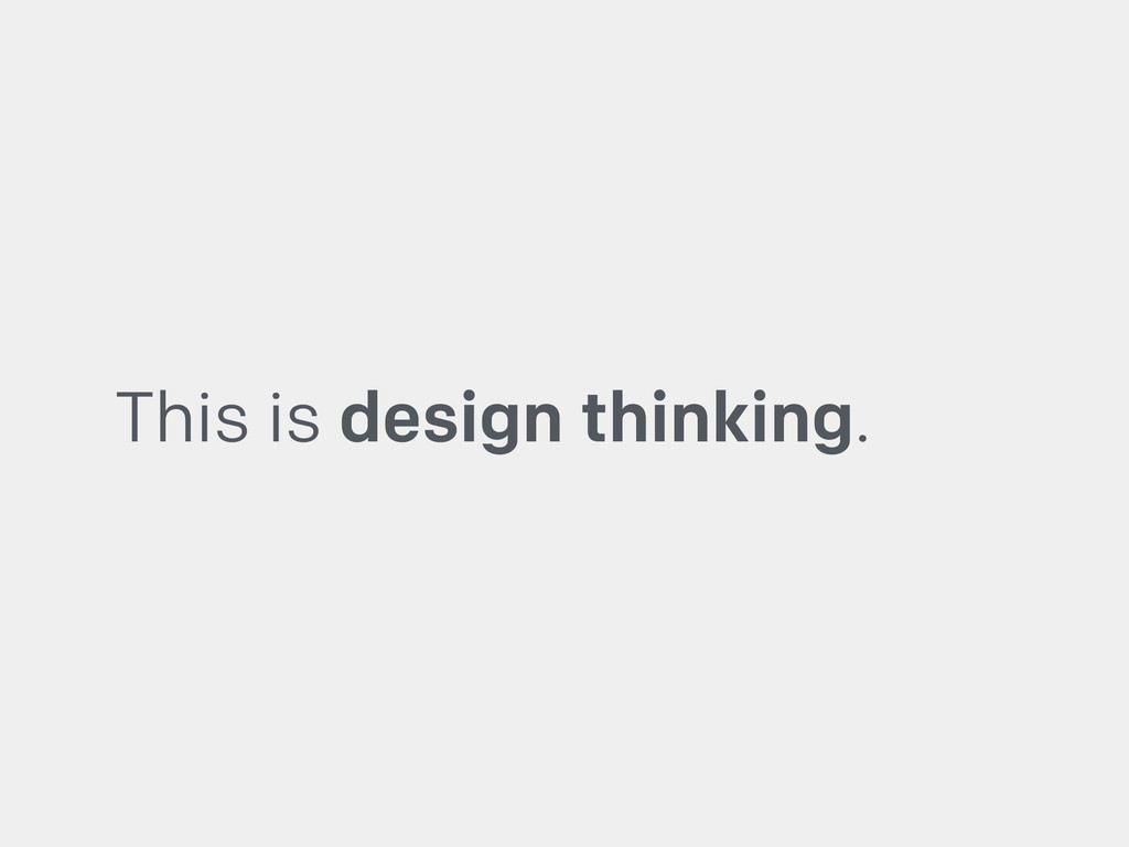 This is design thinking.