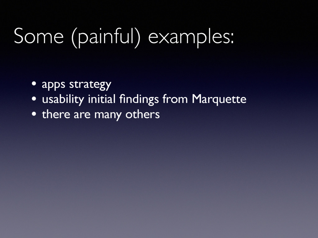 Some (painful) examples: • apps strategy • usab...