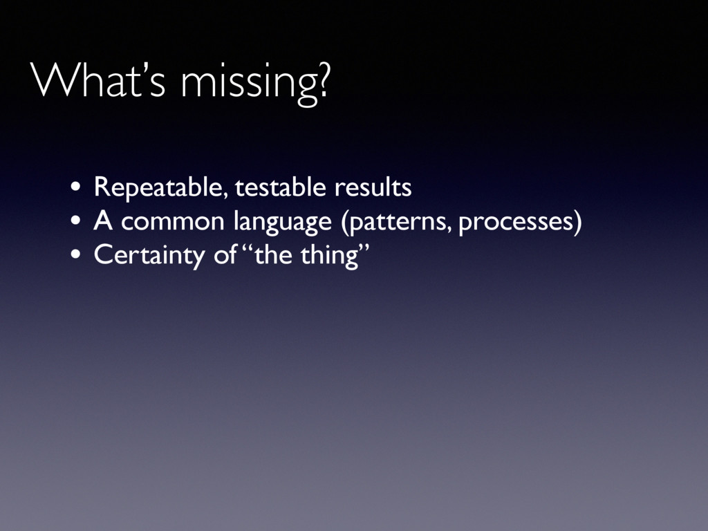 • Repeatable, testable results • A common langu...