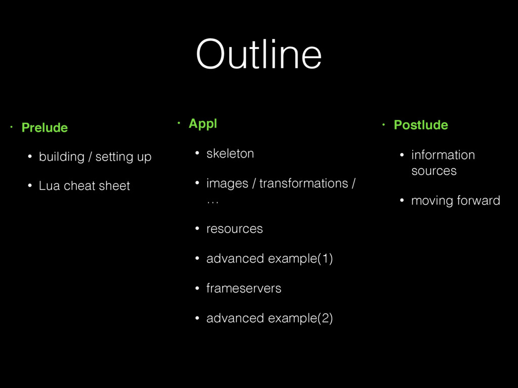 Outline • Prelude • building / setting up • Lua...