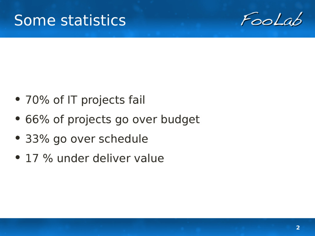 2 Some statistics • 70% of IT projects fail • 6...
