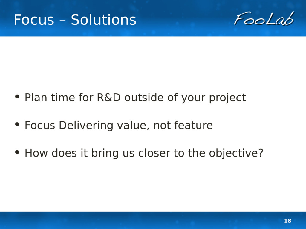 18 Focus – Solutions • Plan time for R&D outsid...
