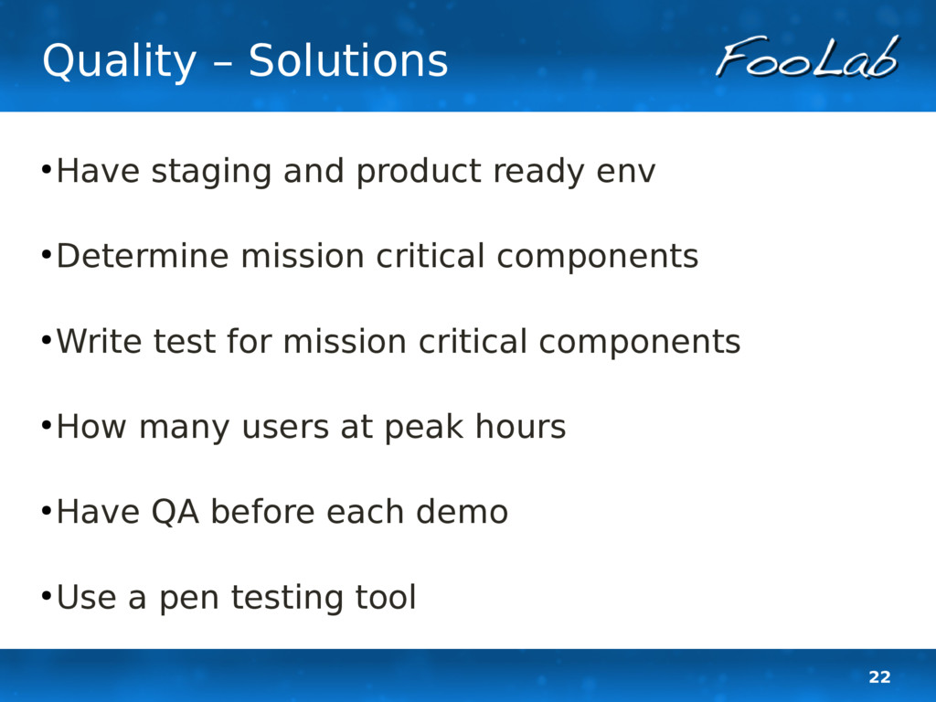 22 Quality – Solutions ● Have staging and produ...