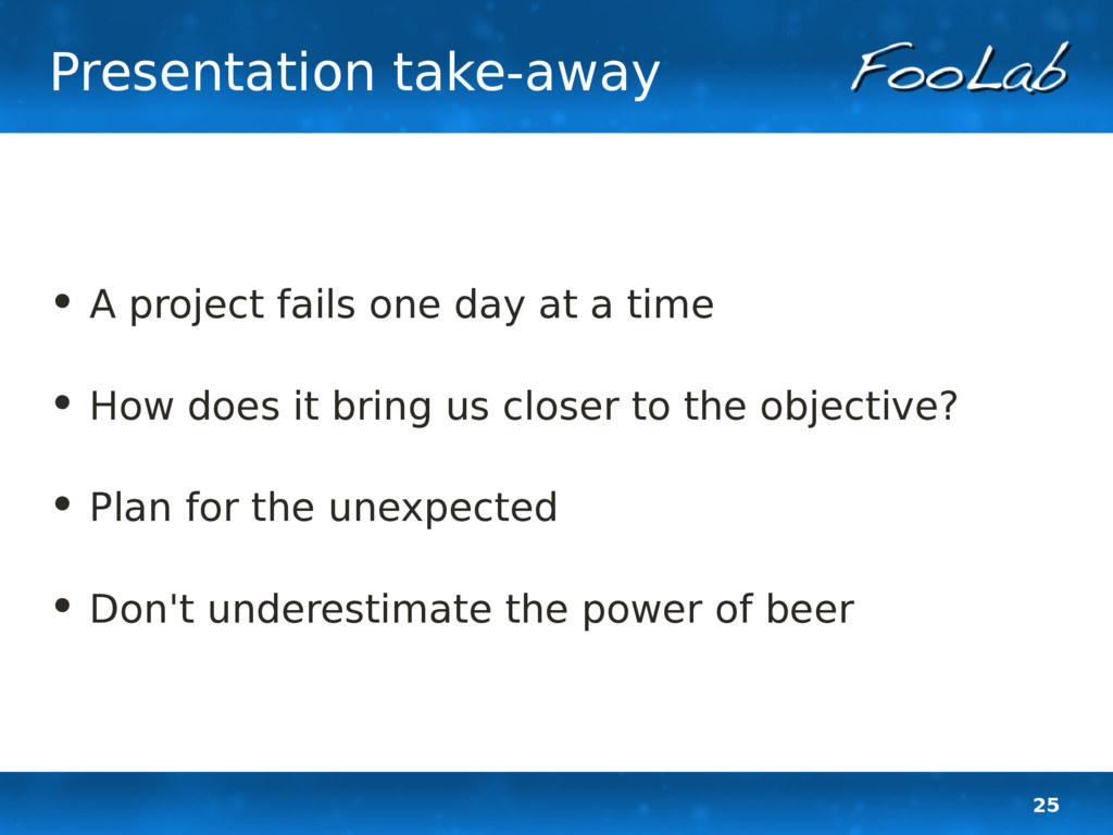 25 Presentation take-away • A project fails one...