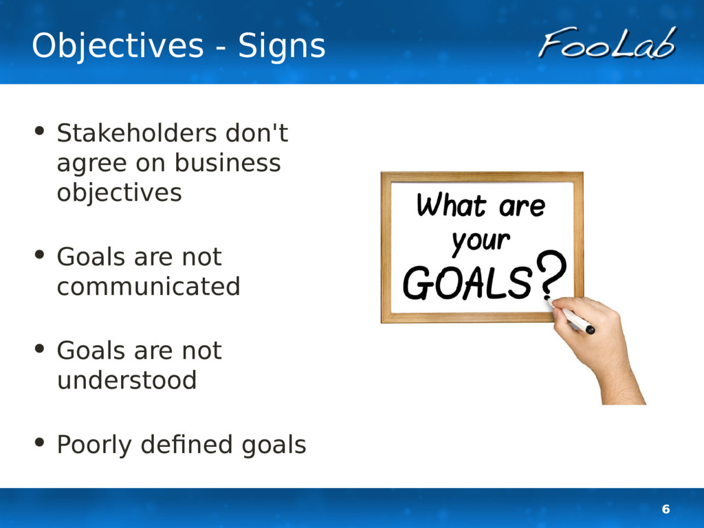 6 Objectives - Signs • Stakeholders don't agree...