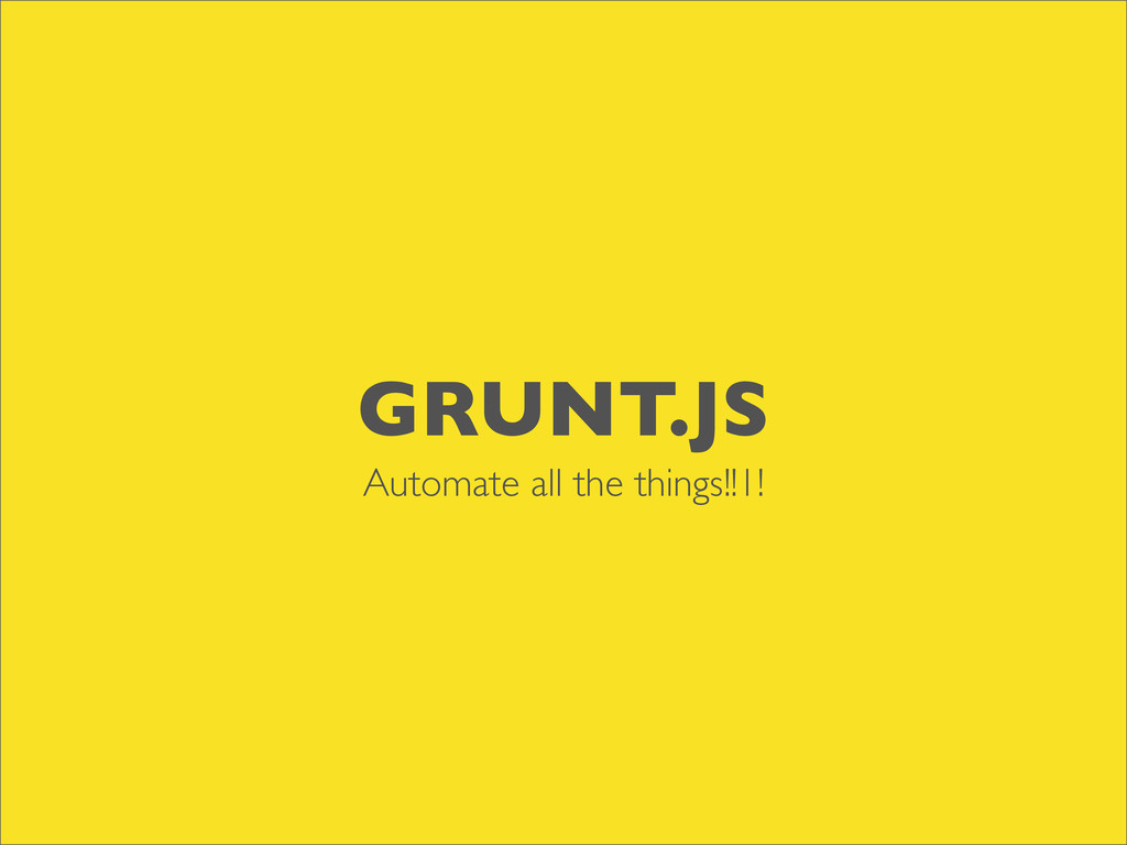 GRUNT.JS Automate all the things!!1!
