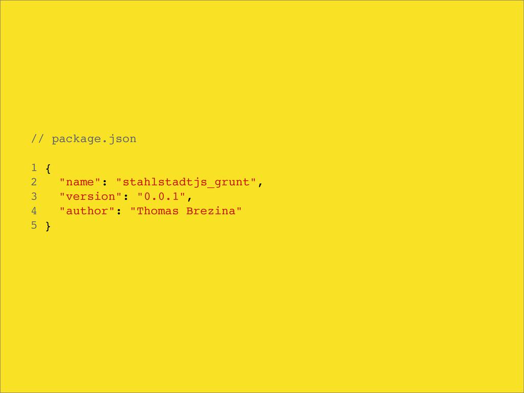 "// package.json 1 { 2 ""name"": ""stahlstadtjs_gru..."