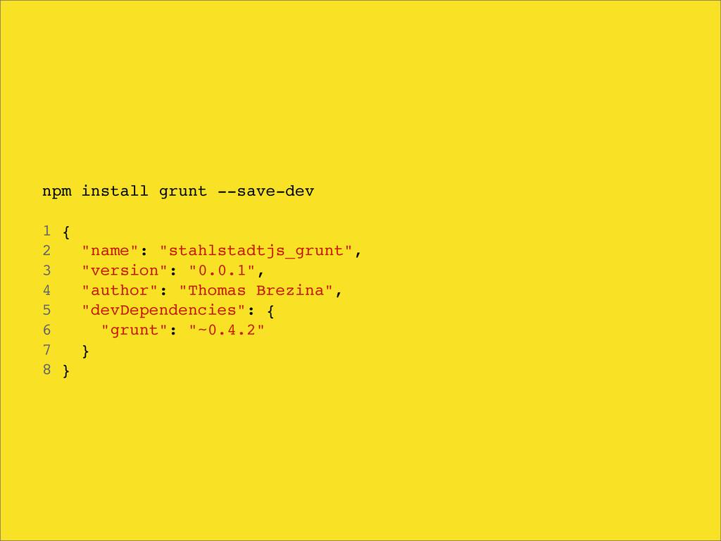 "npm install grunt --save-dev 1 { 2 ""name"": ""sta..."