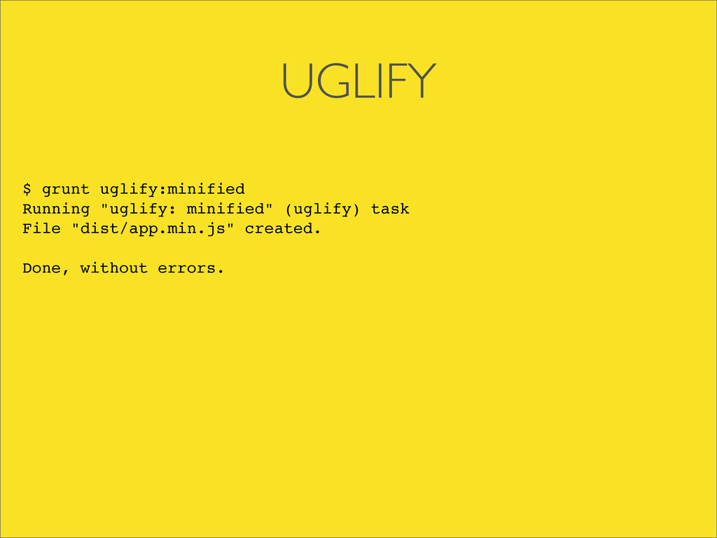 "UGLIFY $ grunt uglify:minified Running ""uglify:..."
