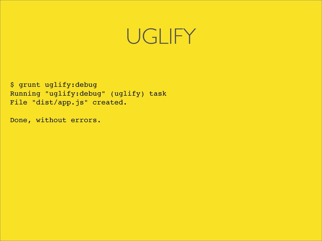 "UGLIFY $ grunt uglify:debug Running ""uglify:deb..."
