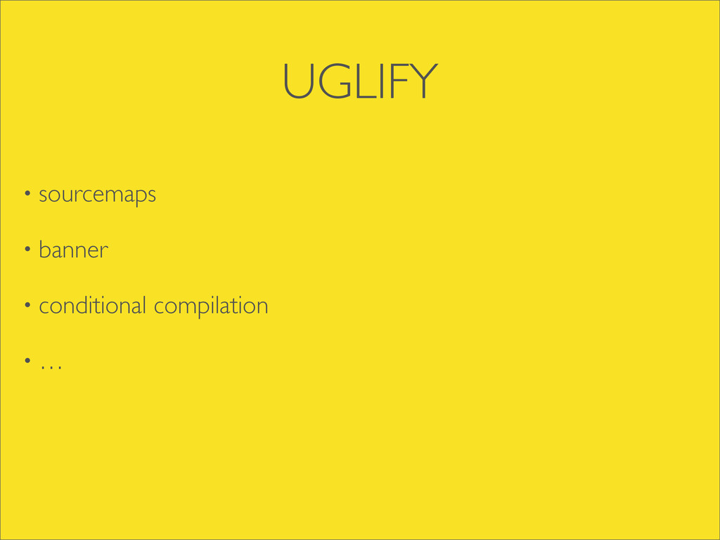 UGLIFY • sourcemaps • banner • conditional comp...