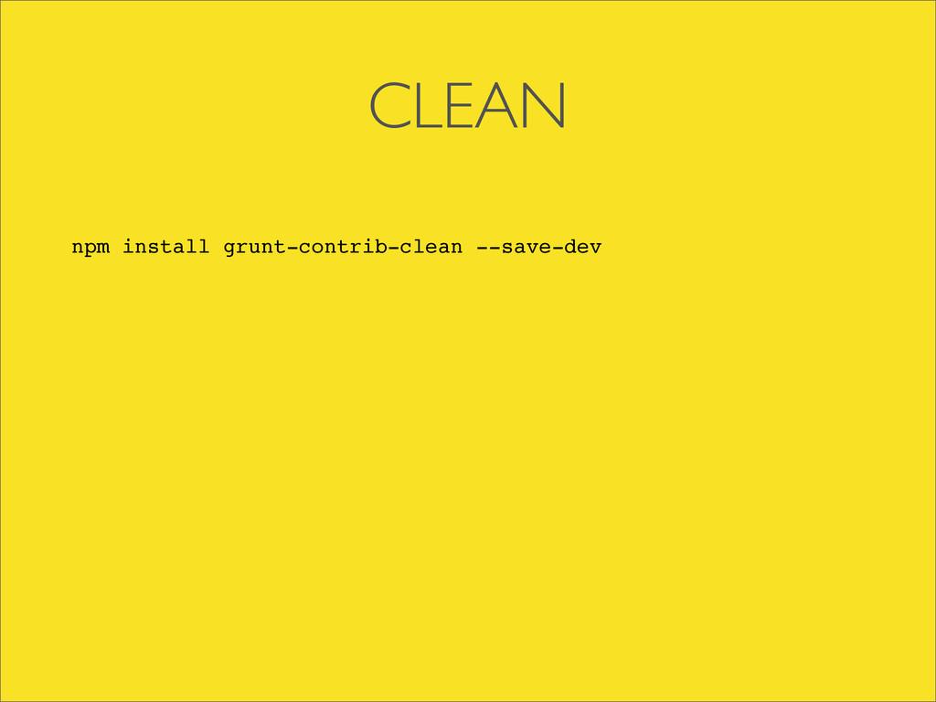 CLEAN npm install grunt-contrib-clean --save-dev