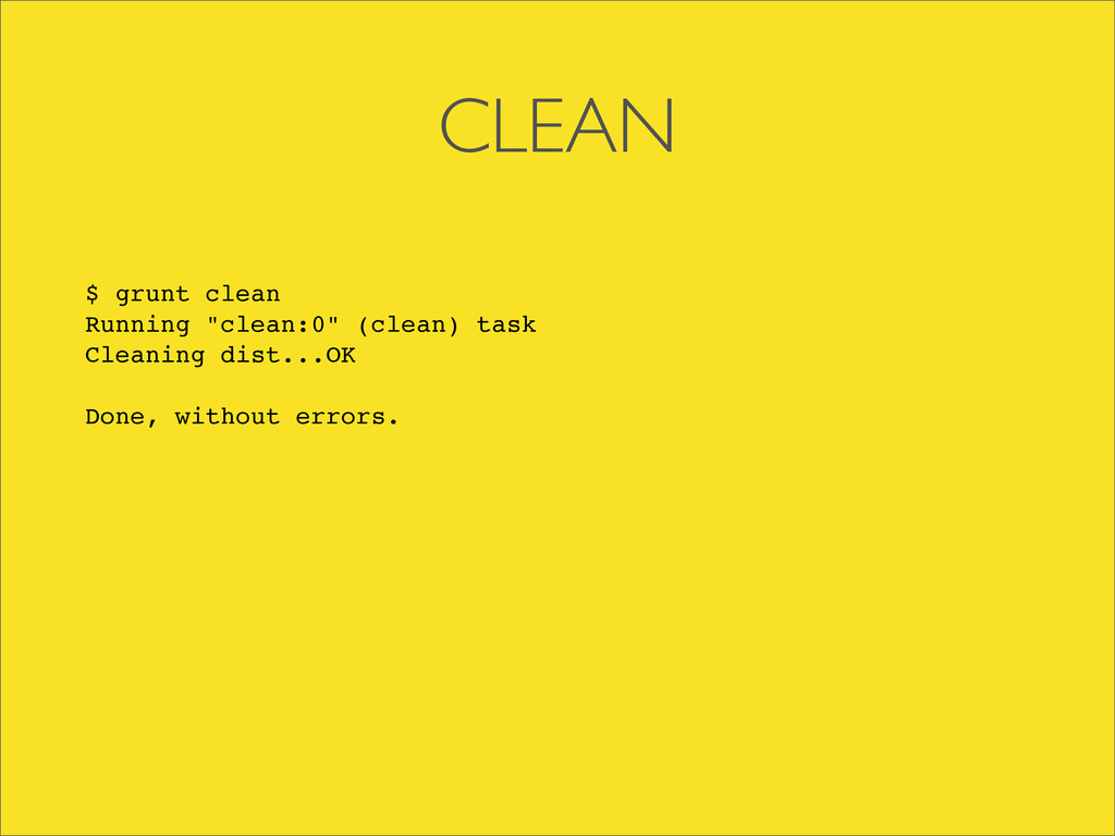 """CLEAN $ grunt clean Running """"clean:0"""" (clean) t..."""