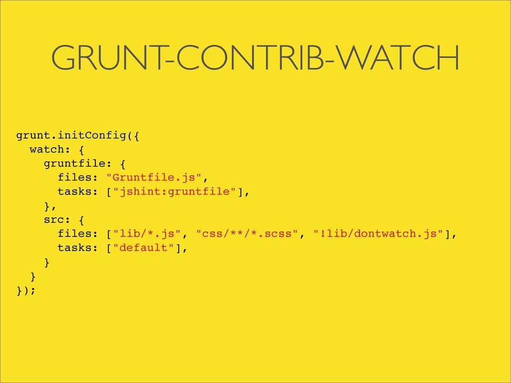 GRUNT-CONTRIB-WATCH grunt.initConfig({ watch: {...