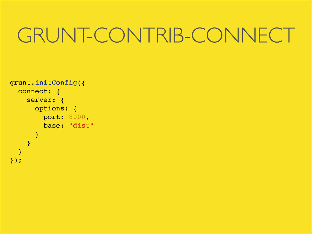 GRUNT-CONTRIB-CONNECT grunt.initConfig({ connec...