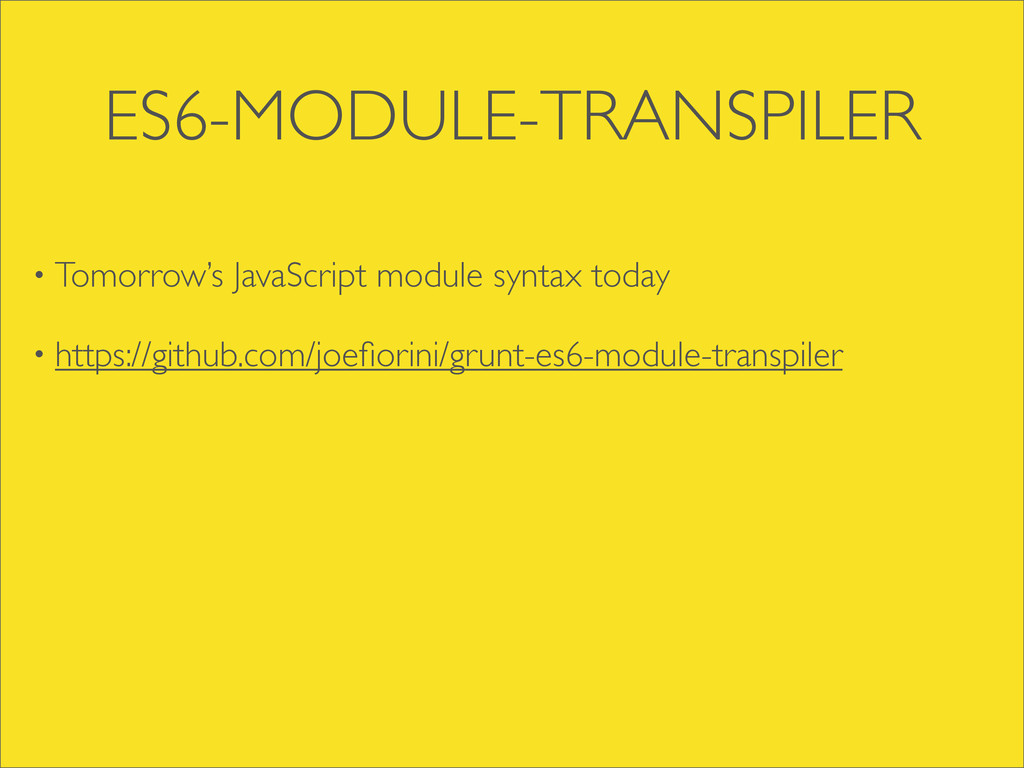 ES6-MODULE-TRANSPILER • Tomorrow's JavaScript m...