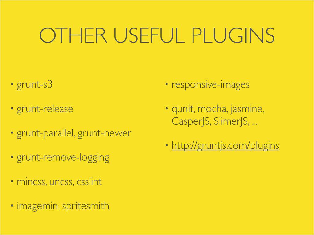 OTHER USEFUL PLUGINS • grunt-s3 • grunt-release...