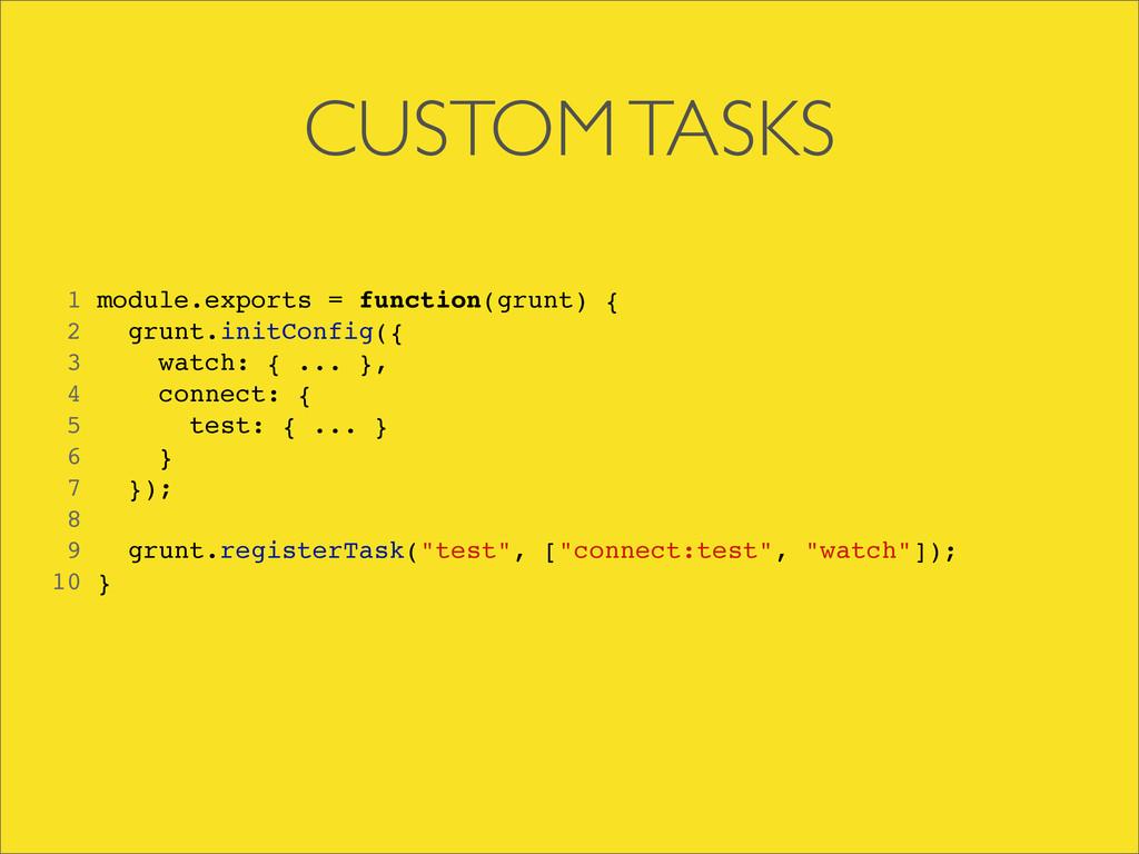 CUSTOM TASKS 1 module.exports = function(grunt)...