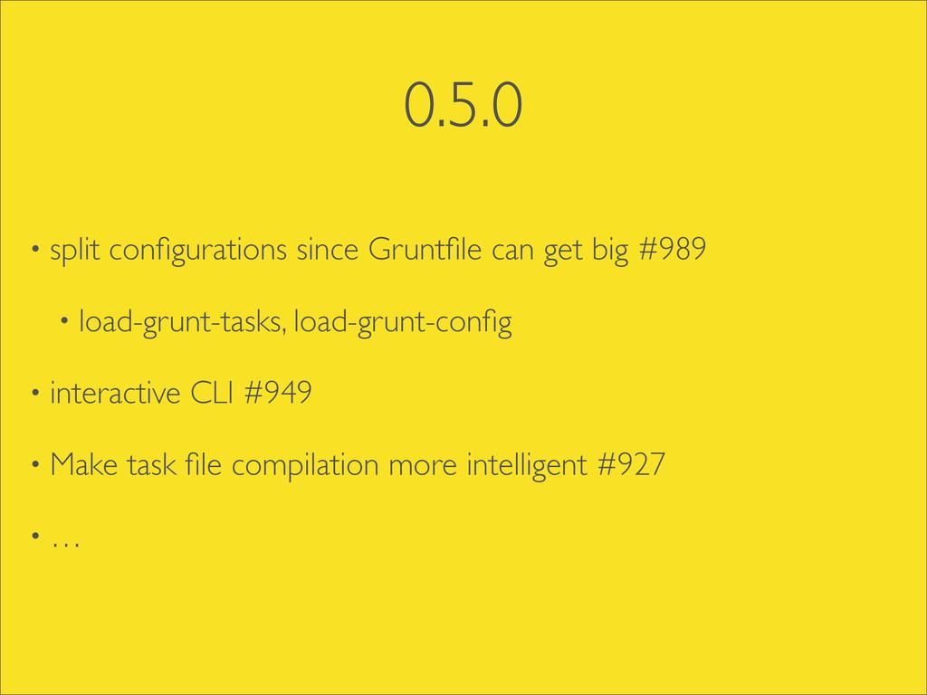 0.5.0 • split configurations since Gruntfile can ...