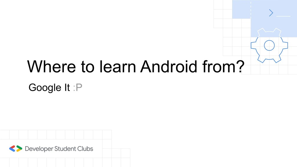 Where to learn Android from? Google It :P