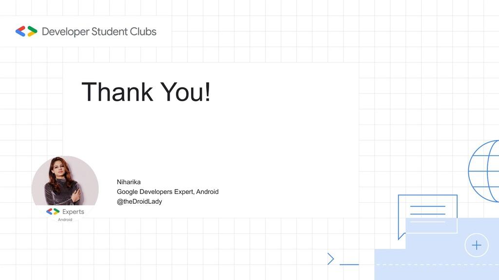 Thank You! Niharika Google Developers Expert, A...